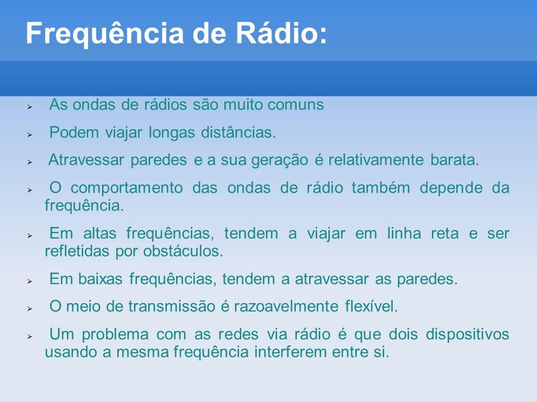 Frequência de Rádio:  As ondas de rádios são muito comuns  Podem viajar longas distâncias.  Atravessar paredes e a sua geração é relativamente bara