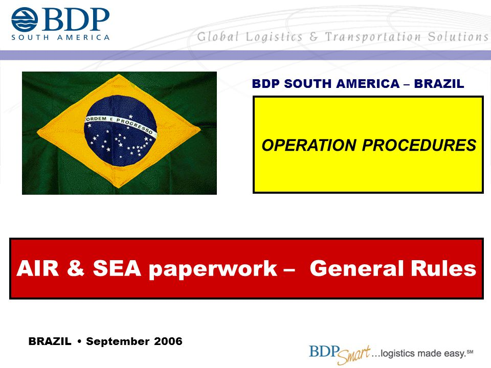 AIR & SEA paperwork – General Rules OPERATION PROCEDURES BDP SOUTH AMERICA – BRAZIL BRAZIL September 2006