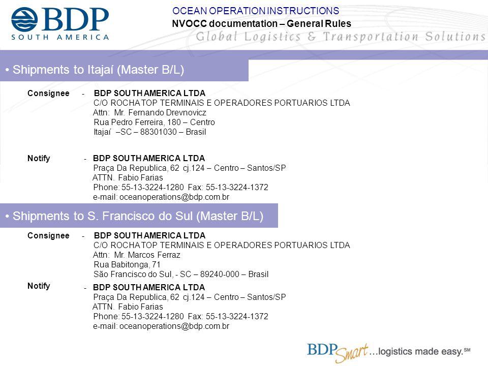 Shipments to Itajaí (Master B/L) - BDP SOUTH AMERICA LTDA C/O ROCHA TOP TERMINAIS E OPERADORES PORTUARIOS LTDA Attn: Mr. Fernando Drevnovicz Rua Pedro