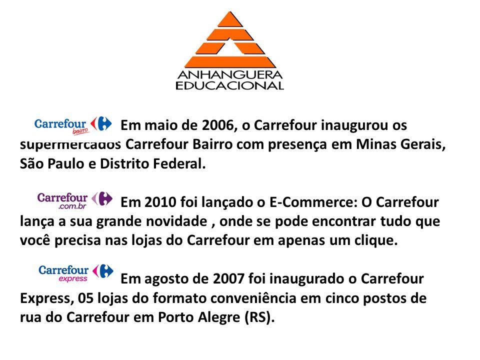 Em maio de 2006, o Carrefour inaugurou os supermercados Carrefour Bairro com presença em Minas Gerais, São Paulo e Distrito Federal. Em 2010 foi lança