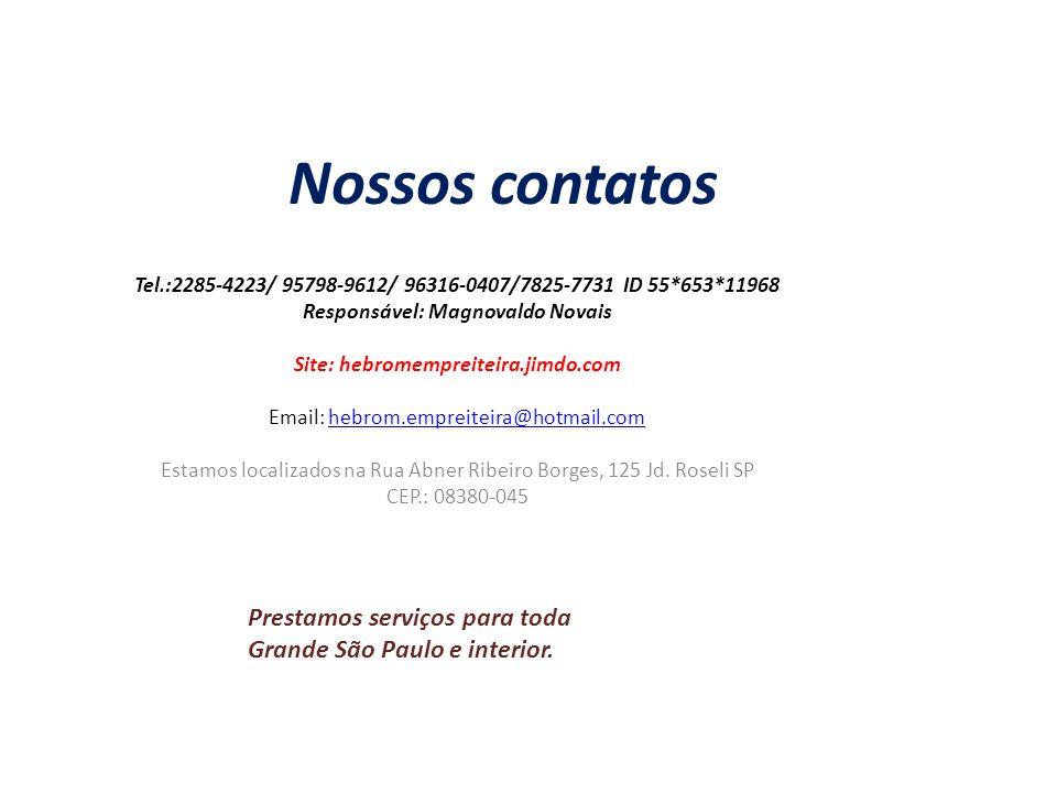 Nossos contatos Tel.:2285-4223/ 95798-9612/ 96316-0407/7825-7731 ID 55*653*11968 Responsável: Magnovaldo Novais Site: hebromempreiteira.jimdo.com Emai