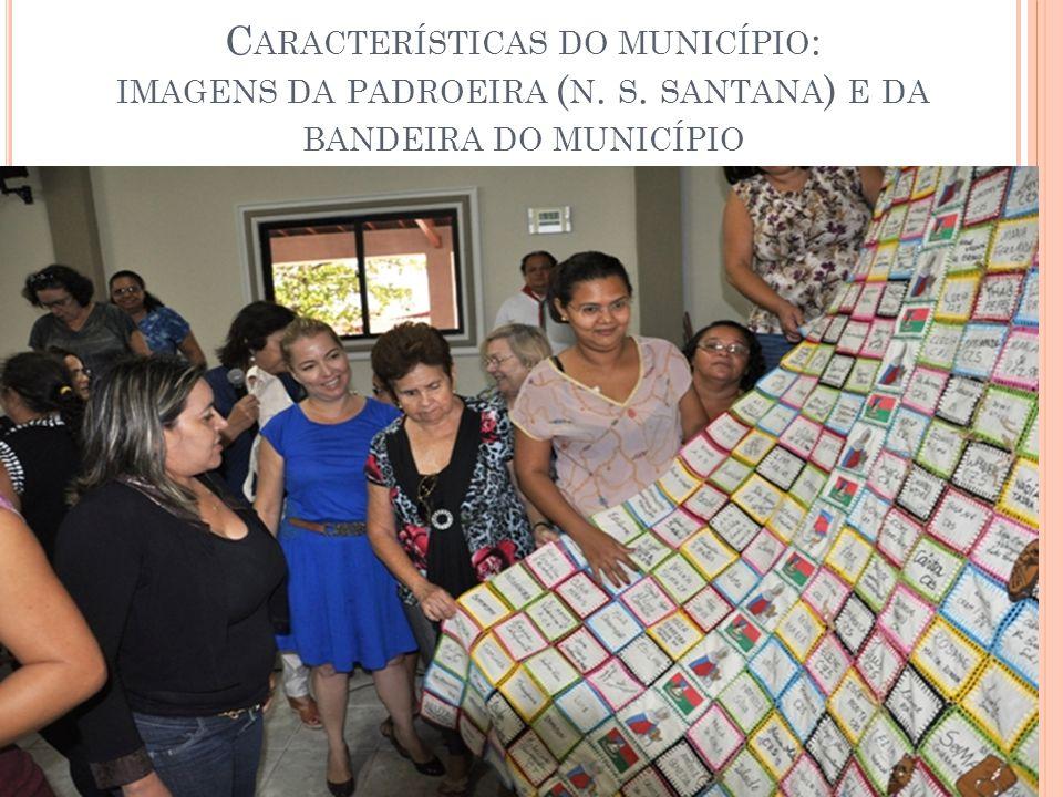 C ARACTERÍSTICAS DO MUNICÍPIO : IMAGENS DA PADROEIRA ( N. S. SANTANA ) E DA BANDEIRA DO MUNICÍPIO