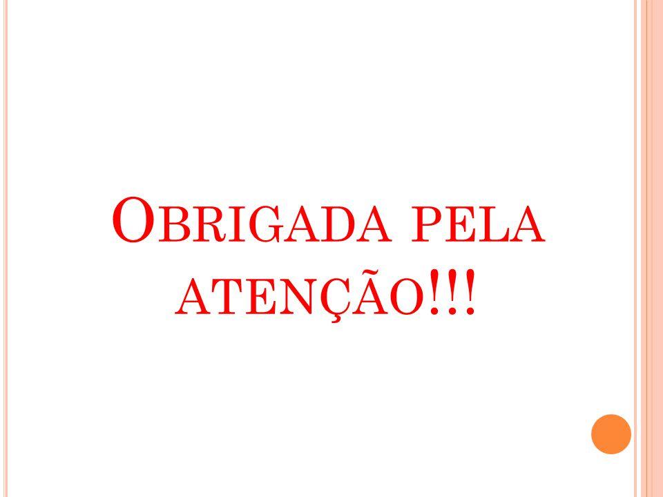 O BRIGADA PELA ATENÇÃO !!!