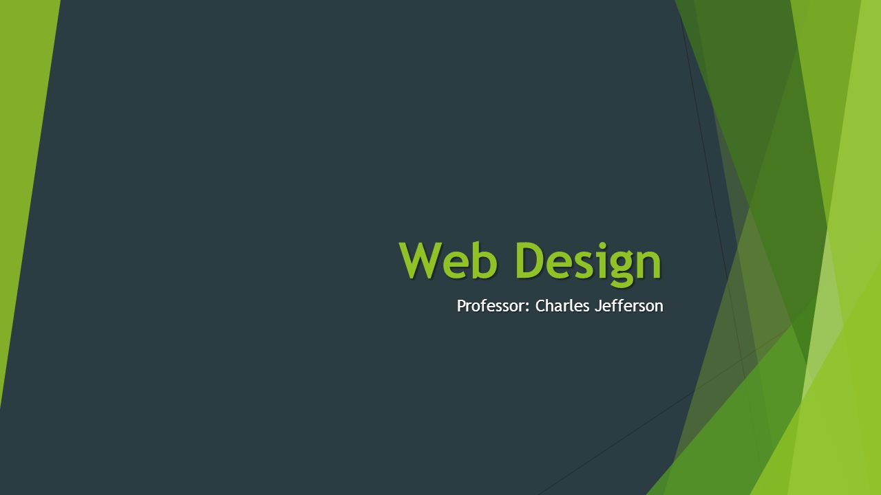 Web Design Professor: Charles Jefferson