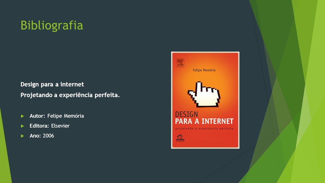 Bibliografia Design para a internet Projetando a experiência perfeita.  Autor: Felipe Memória  Editora: Elsevier  Ano: 2006