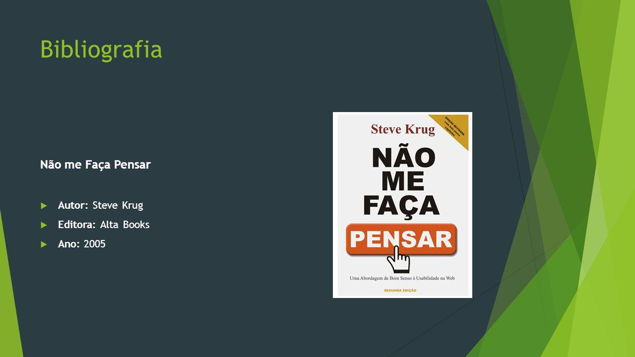 Bibliografia Não me Faça Pensar  Autor: Steve Krug  Editora: Alta Books  Ano: 2005