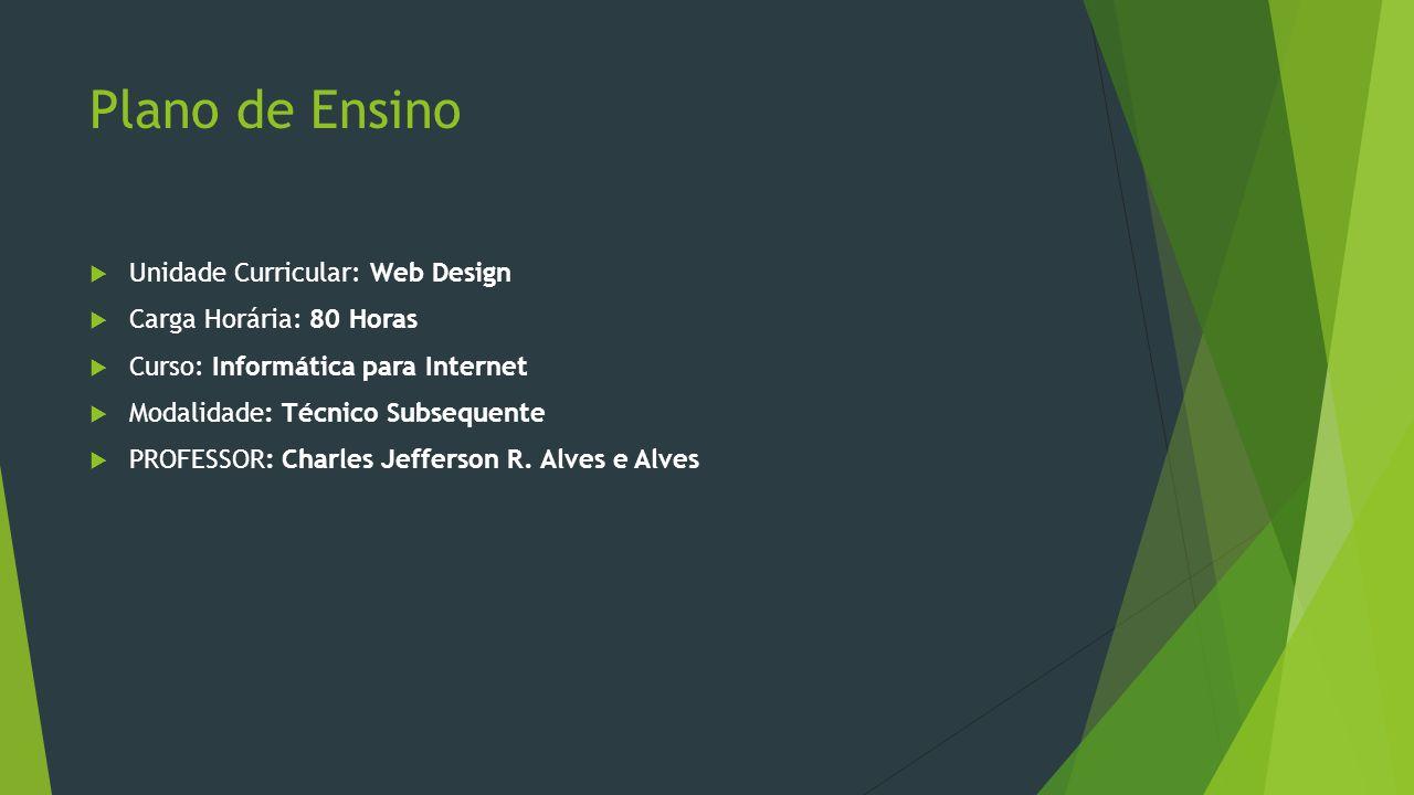 Plano de Ensino  Unidade Curricular: Web Design  Carga Horária: 80 Horas  Curso: Informática para Internet  Modalidade: Técnico Subsequente  PROF