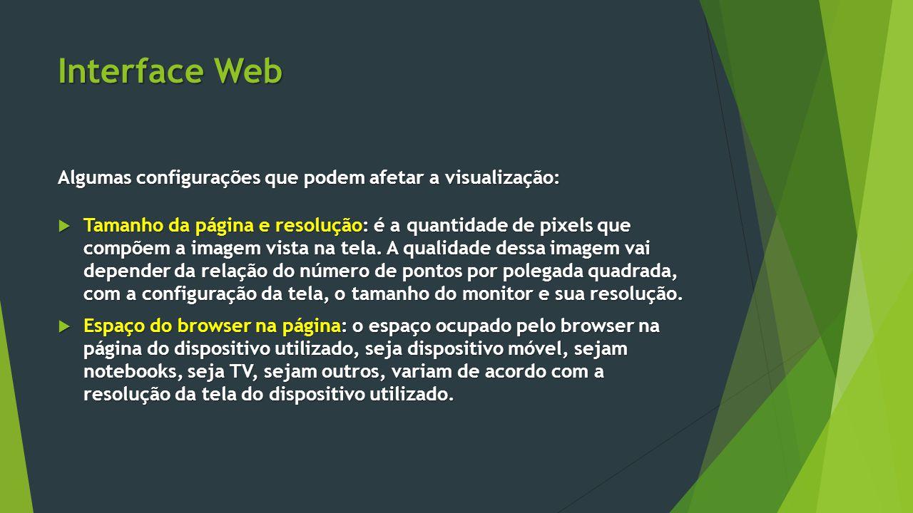 Interface Web Algumas configurações que podem afetar a visualização:  Tamanho da página e resolução: é a quantidade de pixels que compõem a imagem vi