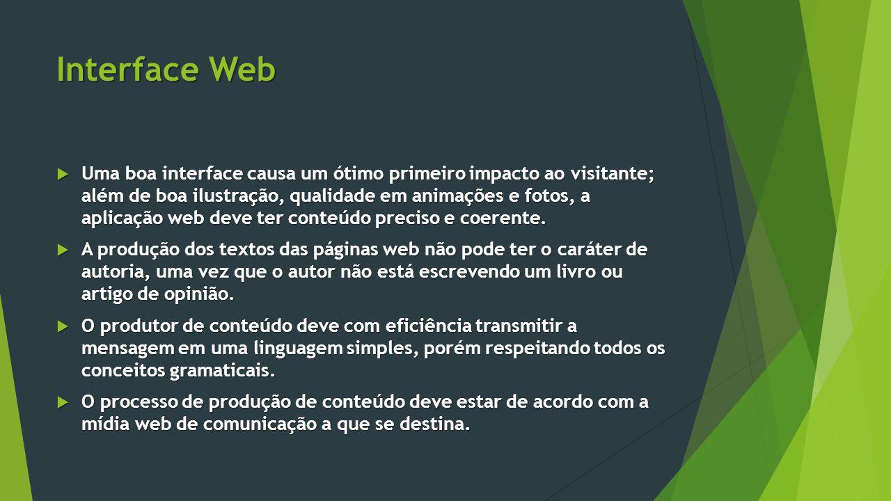 Interface Web  Uma boa interface causa um ótimo primeiro impacto ao visitante; além de boa ilustração, qualidade em animações e fotos, a aplicação we