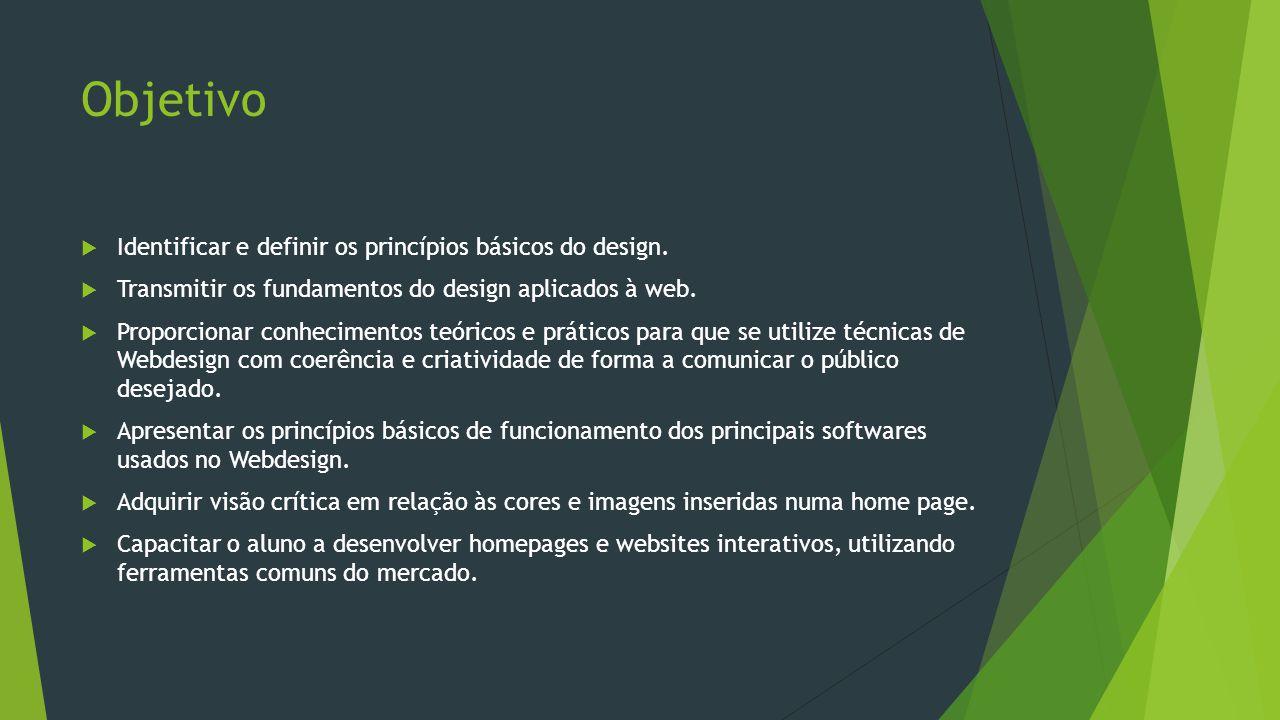 Objetivo  Identificar e definir os princípios básicos do design.  Transmitir os fundamentos do design aplicados à web.  Proporcionar conhecimentos