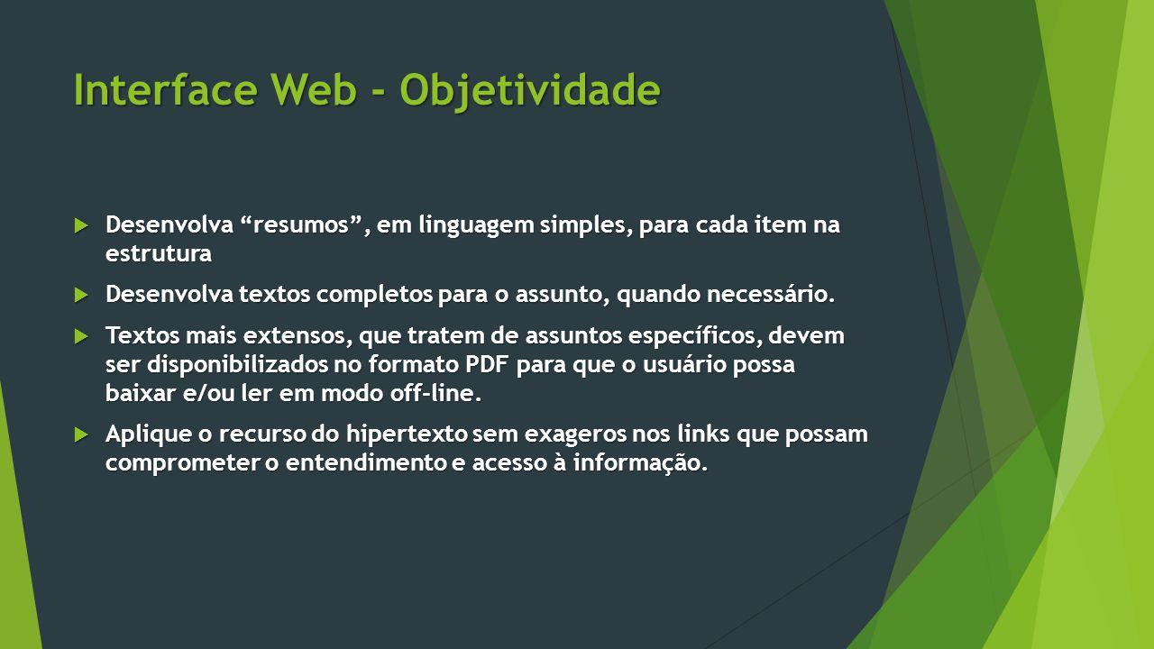 """Interface Web - Objetividade  Desenvolva """"resumos"""", em linguagem simples, para cada item na estrutura  Desenvolva textos completos para o assunto, q"""