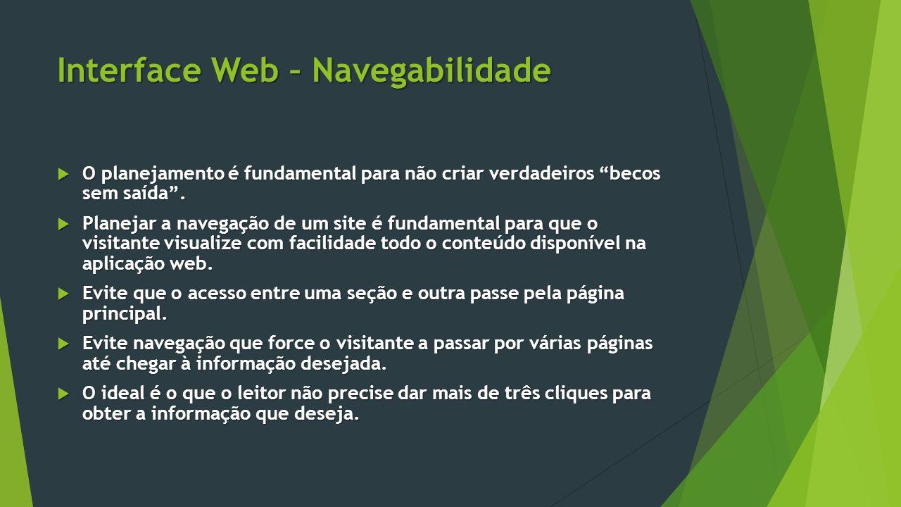 """Interface Web – Navegabilidade  O planejamento é fundamental para não criar verdadeiros """"becos sem saída"""".  Planejar a navegação de um site é fundam"""