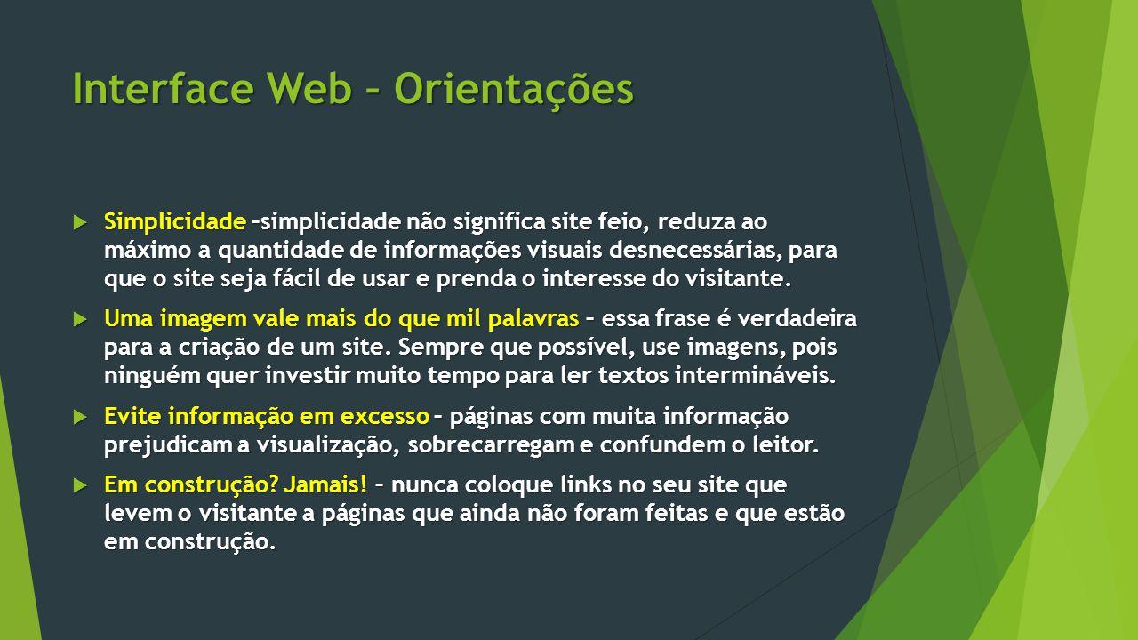 Interface Web – Orientações  Simplicidade –simplicidade não significa site feio, reduza ao máximo a quantidade de informações visuais desnecessárias,