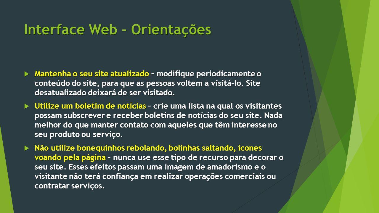 Interface Web – Orientações  Mantenha o seu site atualizado – modifique periodicamente o conteúdo do site, para que as pessoas voltem a visitá-lo. Si