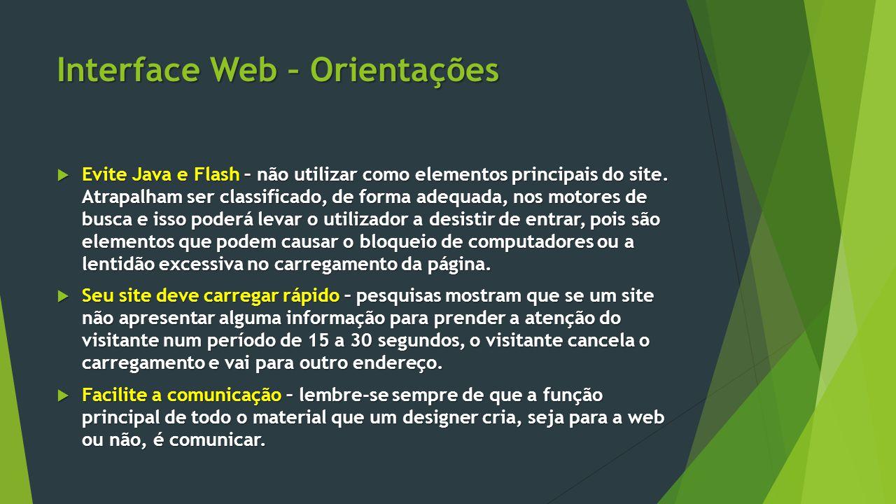 Interface Web – Orientações  Evite Java e Flash – não utilizar como elementos principais do site. Atrapalham ser classificado, de forma adequada, nos