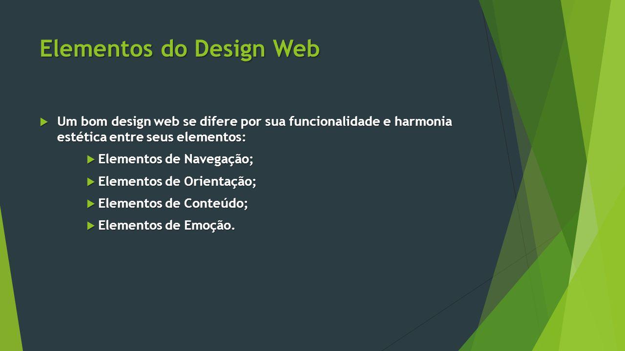 Elementos do Design Web  Um bom design web se difere por sua funcionalidade e harmonia estética entre seus elementos:  Elementos de Navegação;  Ele