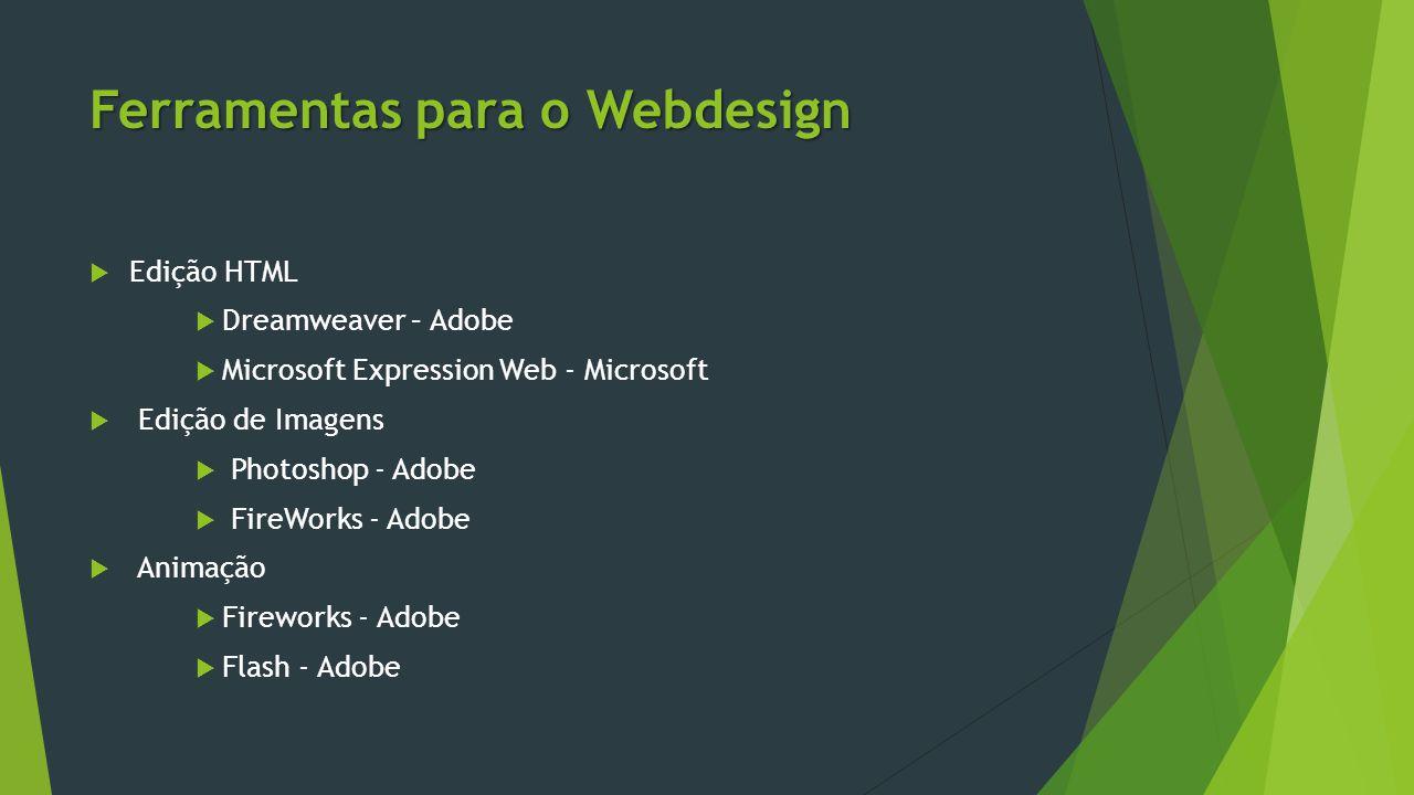 Ferramentas para o Webdesign  Edição HTML  Dreamweaver – Adobe  Microsoft Expression Web - Microsoft  Edição de Imagens  Photoshop - Adobe  Fire