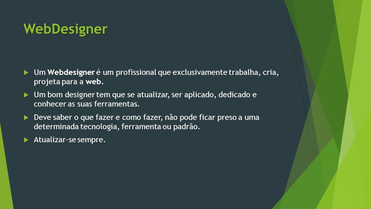 WebDesigner  Um Webdesigner é um profissional que exclusivamente trabalha, cria, projeta para a web.  Um bom designer tem que se atualizar, ser apli