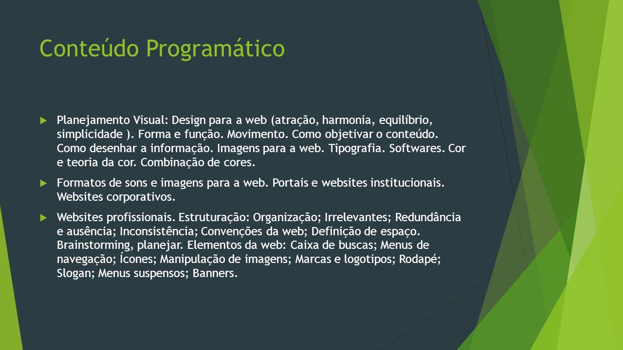 Conteúdo Programático  Planejamento Visual: Design para a web (atração, harmonia, equilíbrio, simplicidade ). Forma e função. Movimento. Como objetiv