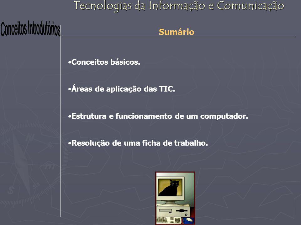 Tecnologias da Informação e Comunicação Sumário Conceitos básicos. Áreas de aplicação das TIC. Estrutura e funcionamento de um computador. Resolução d