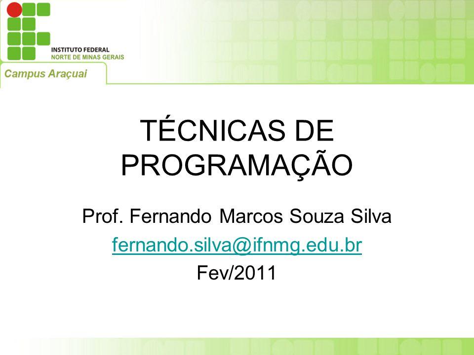 TÉCNICAS DE PROGRAMAÇÃO Prof. Fernando Marcos Souza Silva fernando.silva@ifnmg.edu.br Fev/2011