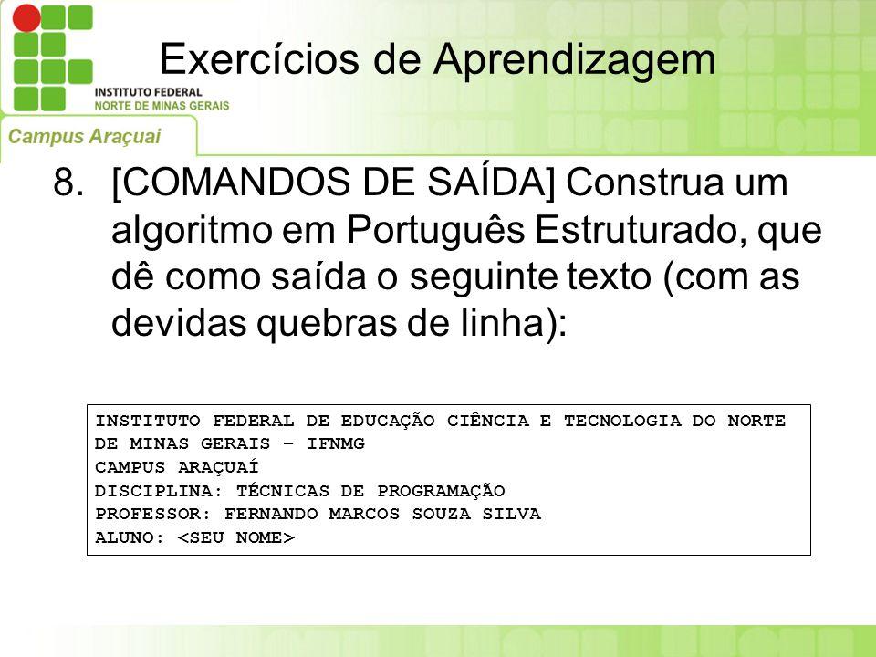 Exercícios de Aprendizagem 8.[COMANDOS DE SAÍDA] Construa um algoritmo em Português Estruturado, que dê como saída o seguinte texto (com as devidas qu