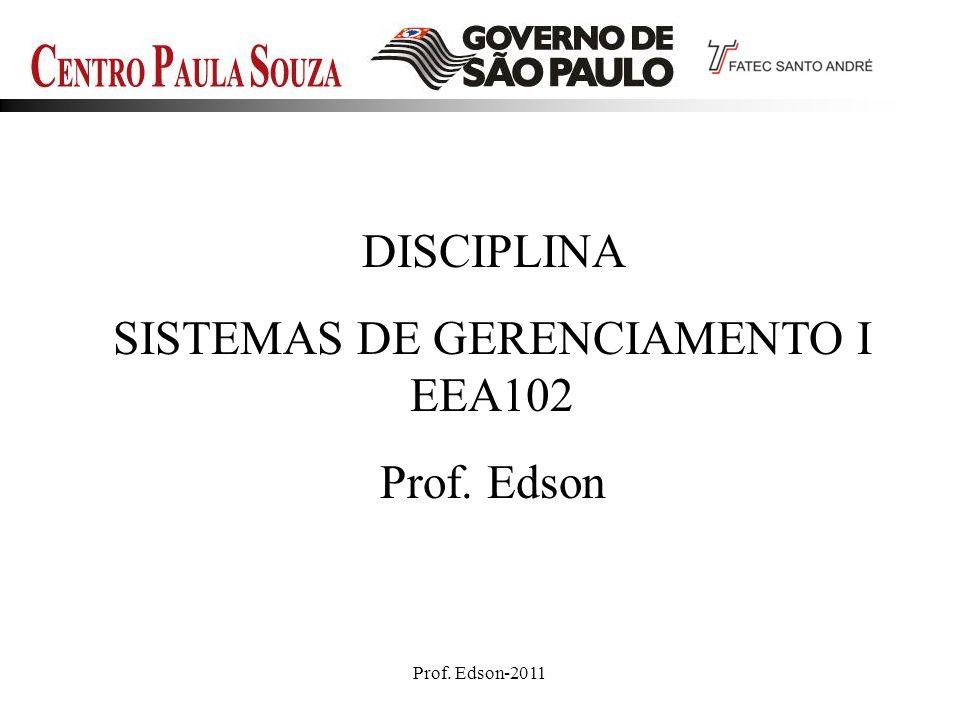 Prof. Edson-20111 DISCIPLINA SISTEMAS DE GERENCIAMENTO I EEA102 Prof. Edson