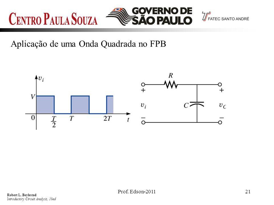 Prof. Edson-201121 Aplicação de uma Onda Quadrada no FPB Robert L. Boylestad Introductory Circuit Analysis, 10ed