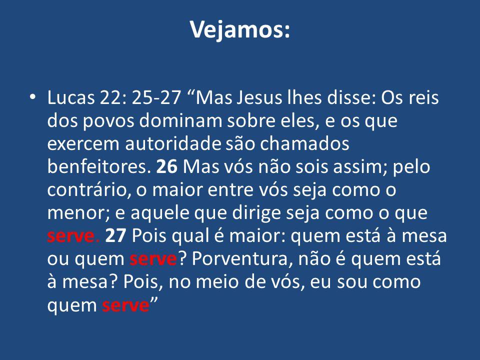 """Vejamos: Lucas 22: 25-27 """"Mas Jesus lhes disse: Os reis dos povos dominam sobre eles, e os que exercem autoridade são chamados benfeitores. 26 Mas vós"""