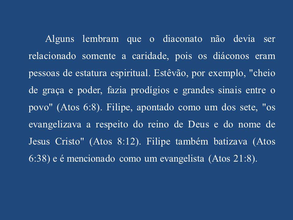 Alguns lembram que o diaconato não devia ser relacionado somente a caridade, pois os diáconos eram pessoas de estatura espiritual. Estêvão, por exempl