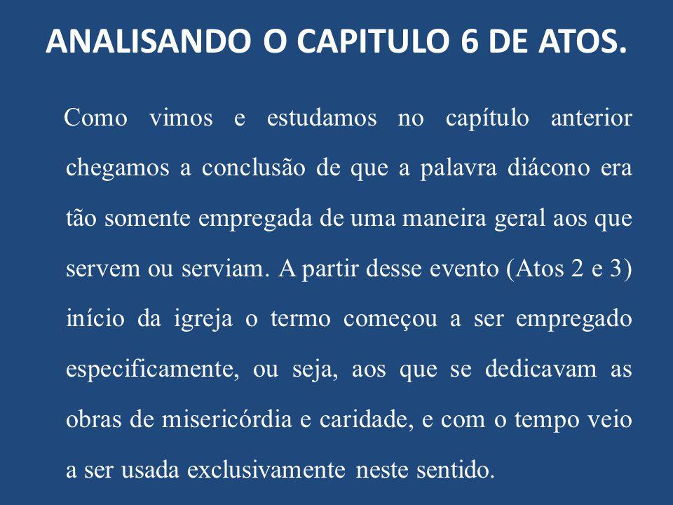 ANALISANDO O CAPITULO 6 DE ATOS. Como vimos e estudamos no capítulo anterior chegamos a conclusão de que a palavra diácono era tão somente empregada d
