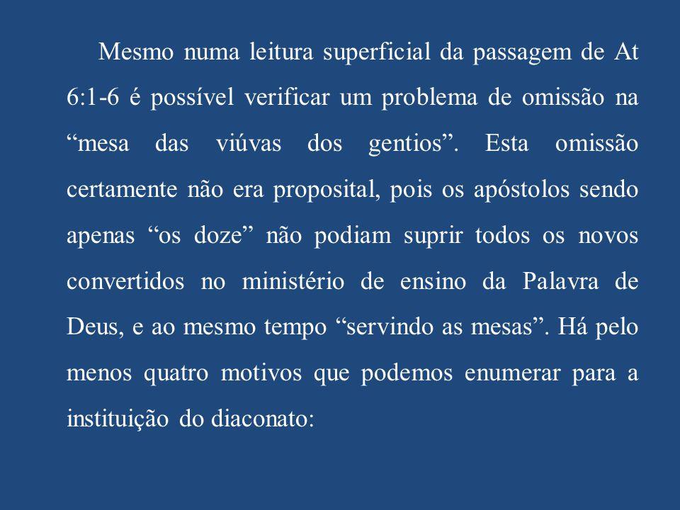 """Mesmo numa leitura superficial da passagem de At 6:1-6 é possível verificar um problema de omissão na """"mesa das viúvas dos gentios"""". Esta omissão cert"""