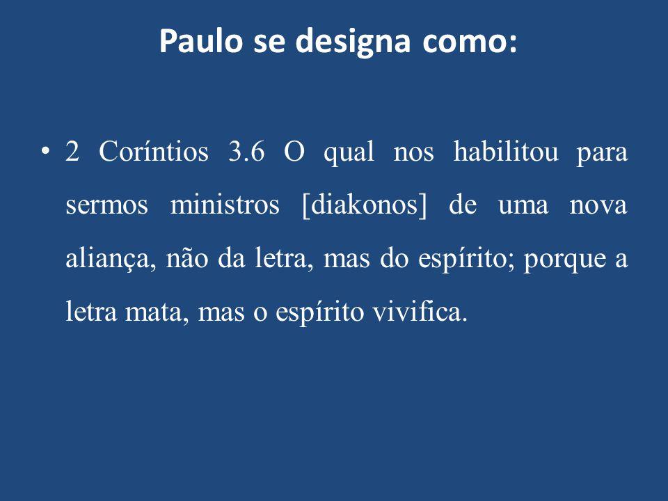 Paulo se designa como: 2 Coríntios 3.6 O qual nos habilitou para sermos ministros [diakonos] de uma nova aliança, não da letra, mas do espírito; porqu