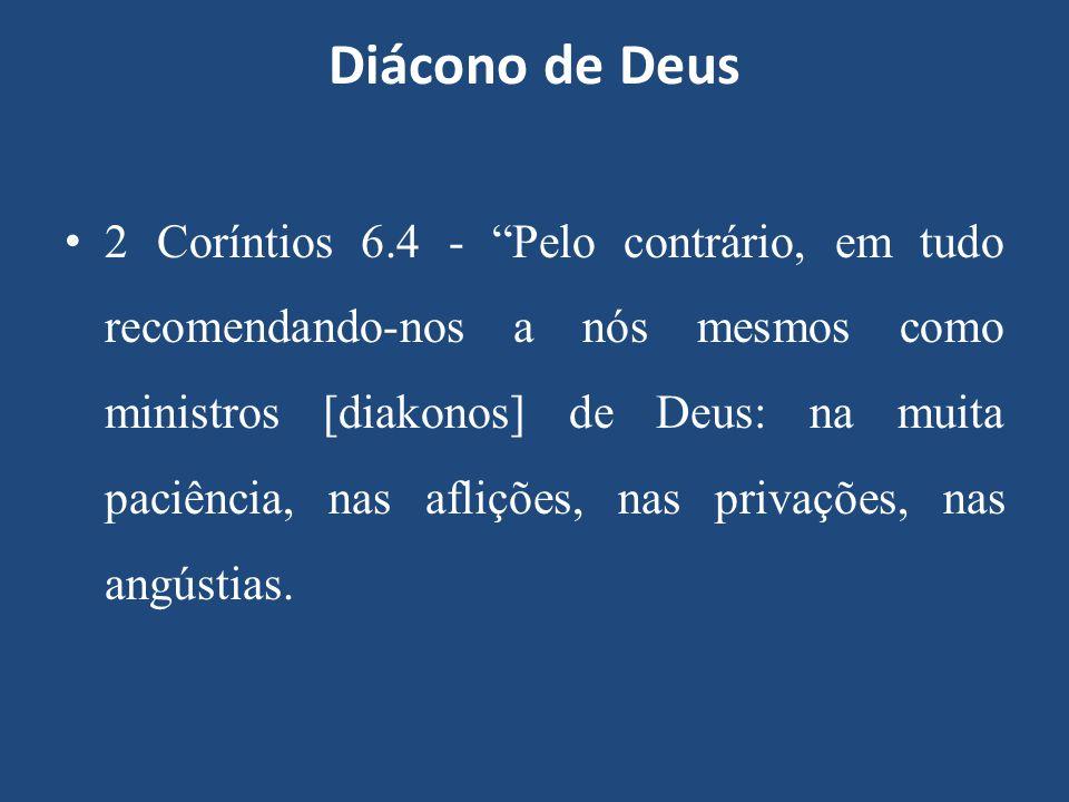 """Diácono de Deus 2 Coríntios 6.4 - """"Pelo contrário, em tudo recomendando-nos a nós mesmos como ministros [diakonos] de Deus: na muita paciência, nas af"""