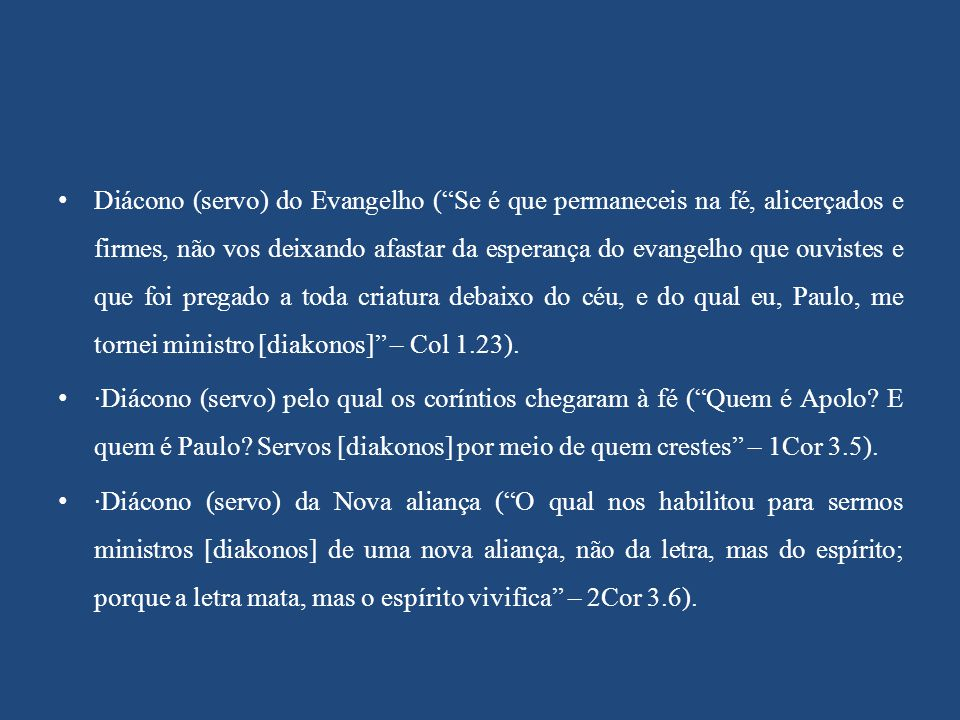 """Diácono (servo) do Evangelho (""""Se é que permaneceis na fé, alicerçados e firmes, não vos deixando afastar da esperança do evangelho que ouvistes e que"""