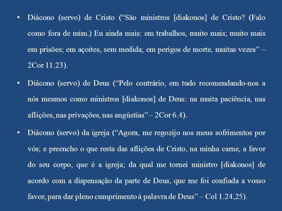 """Diácono (servo) de Cristo (""""São ministros [diakonos] de Cristo? (Falo como fora de mim.) Eu ainda mais: em trabalhos, muito mais; muito mais em prisõe"""