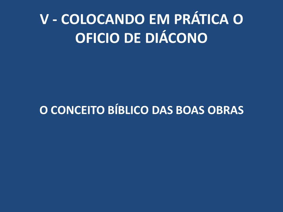 V - COLOCANDO EM PRÁTICA O OFICIO DE DIÁCONO O CONCEITO BÍBLICO DAS BOAS OBRAS