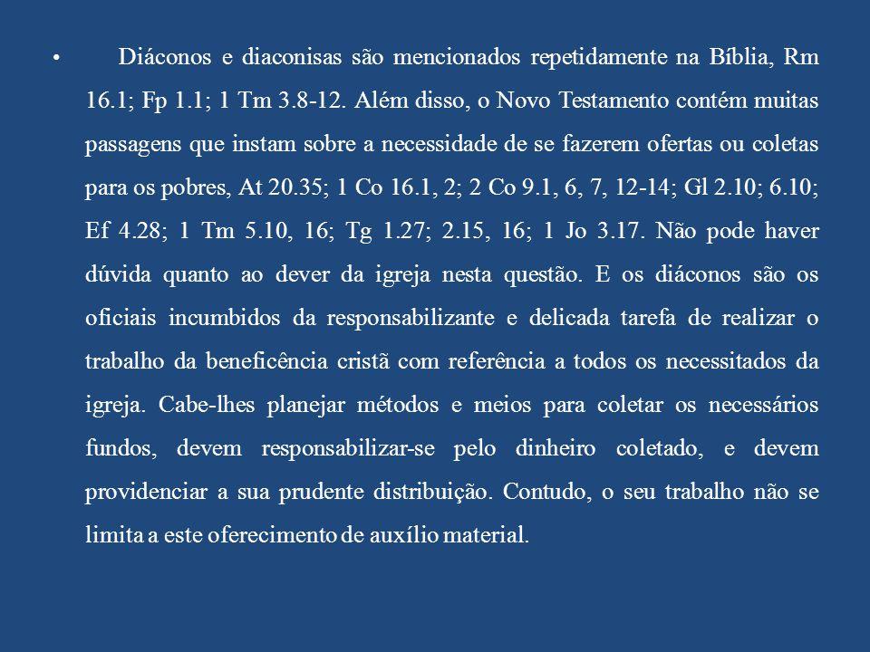 Diáconos e diaconisas são mencionados repetidamente na Bíblia, Rm 16.1; Fp 1.1; 1 Tm 3.8-12. Além disso, o Novo Testamento contém muitas passagens que