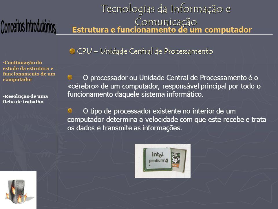 Tecnologias da Informação e Comunicação Estrutura e funcionamento de um computador O processador ou Unidade Central de Processamento é o «cérebro» de