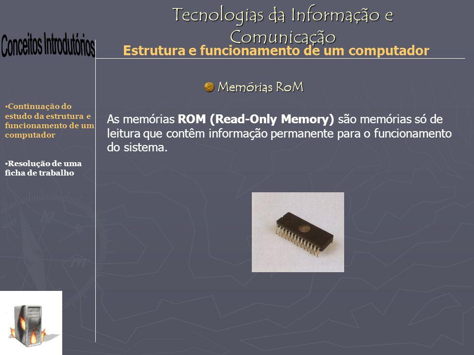 Tecnologias da Informação e Comunicação Estrutura e funcionamento de um computador As memórias ROM (Read-Only Memory) são memórias só de leitura que c