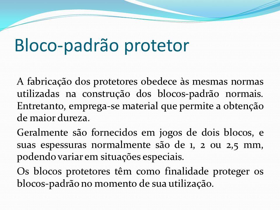 Bloco-padrão protetor A fabricação dos protetores obedece às mesmas normas utilizadas na construção dos blocos-padrão normais.