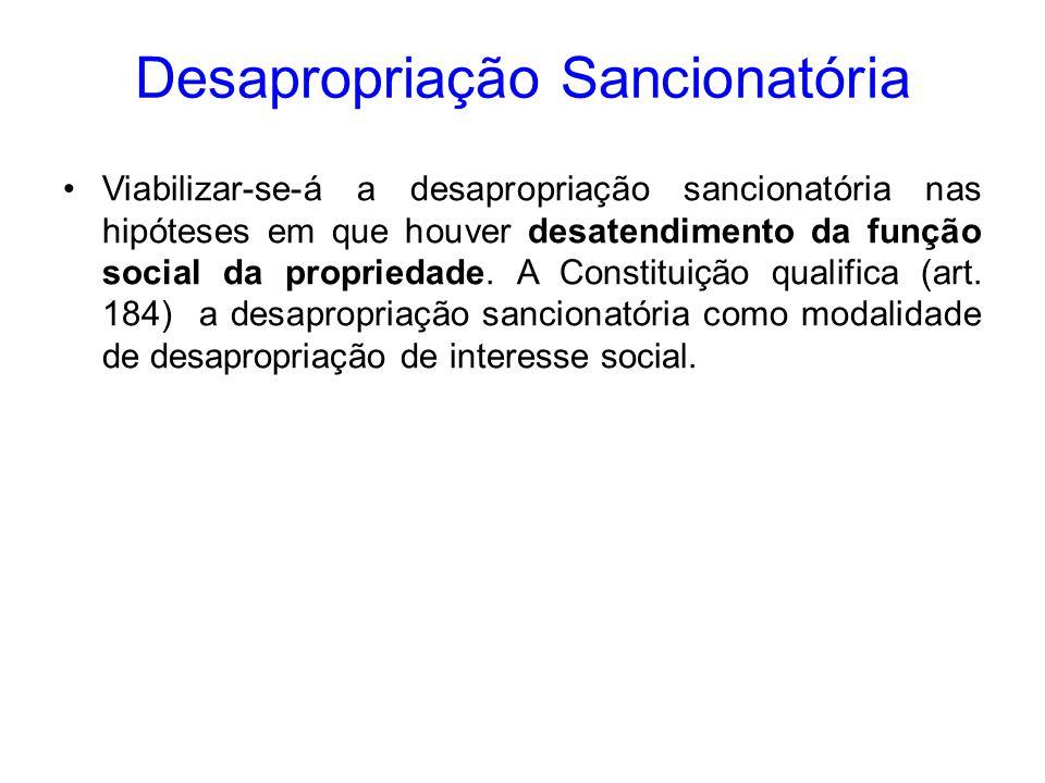Desapropriação Sancionatória Viabilizar-se-á a desapropriação sancionatória nas hipóteses em que houver desatendimento da função social da propriedade