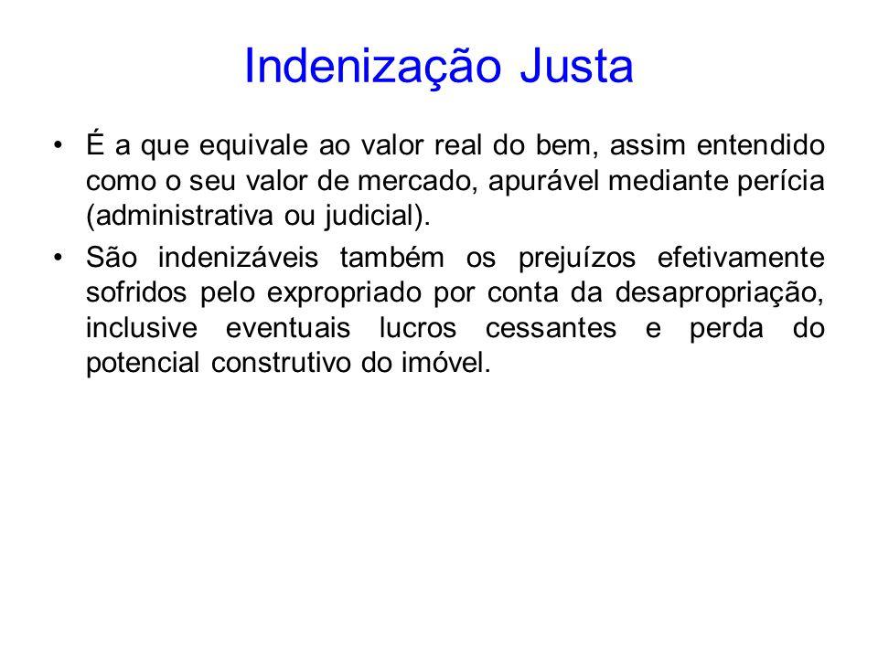 Indenização Justa É a que equivale ao valor real do bem, assim entendido como o seu valor de mercado, apurável mediante perícia (administrativa ou jud