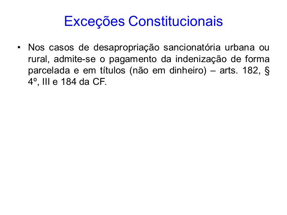 Exceções Constitucionais Nos casos de desapropriação sancionatória urbana ou rural, admite-se o pagamento da indenização de forma parcelada e em títul