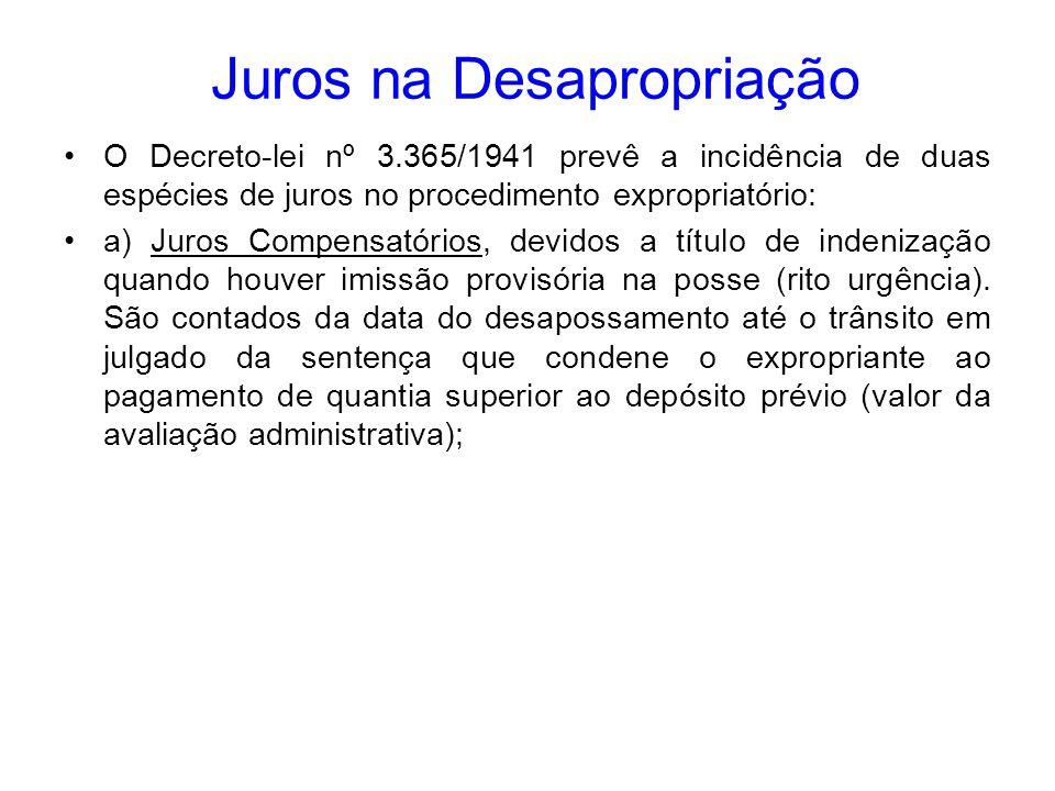 Juros na Desapropriação O Decreto-lei nº 3.365/1941 prevê a incidência de duas espécies de juros no procedimento expropriatório: a) Juros Compensatóri