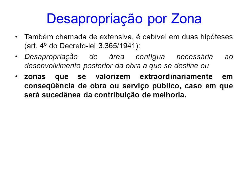 Desapropriação por Zona Também chamada de extensiva, é cabível em duas hipóteses (art. 4º do Decreto-lei 3.365/1941): Desapropriação de área contígua