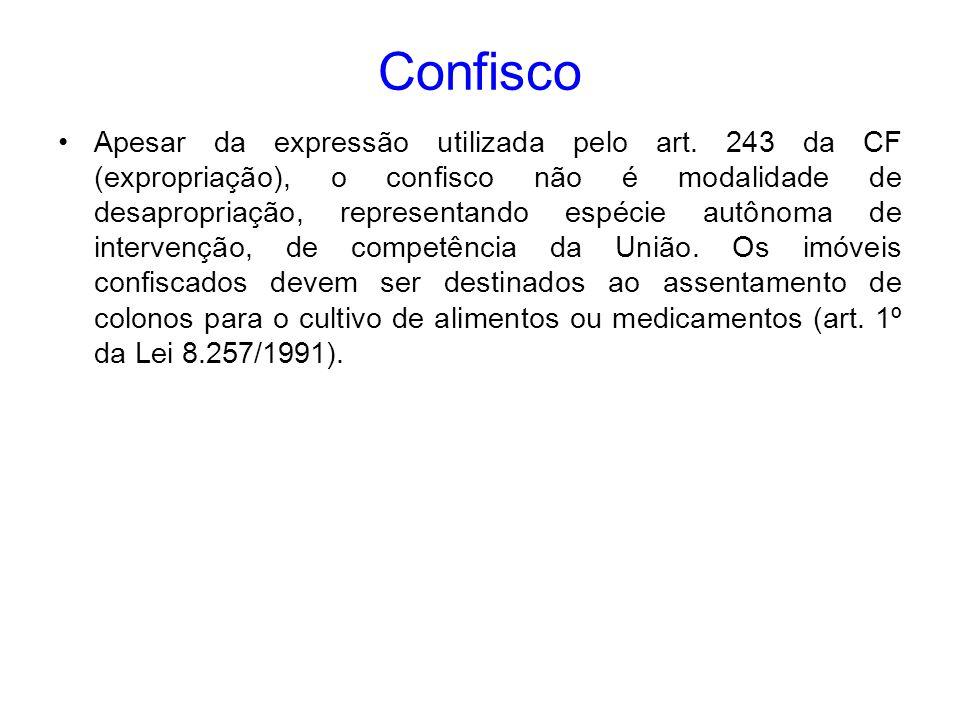 Confisco Apesar da expressão utilizada pelo art. 243 da CF (expropriação), o confisco não é modalidade de desapropriação, representando espécie autôno