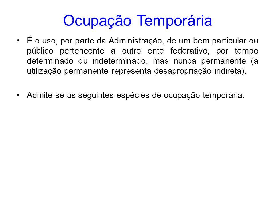 Ocupação Temporária É o uso, por parte da Administração, de um bem particular ou público pertencente a outro ente federativo, por tempo determinado ou