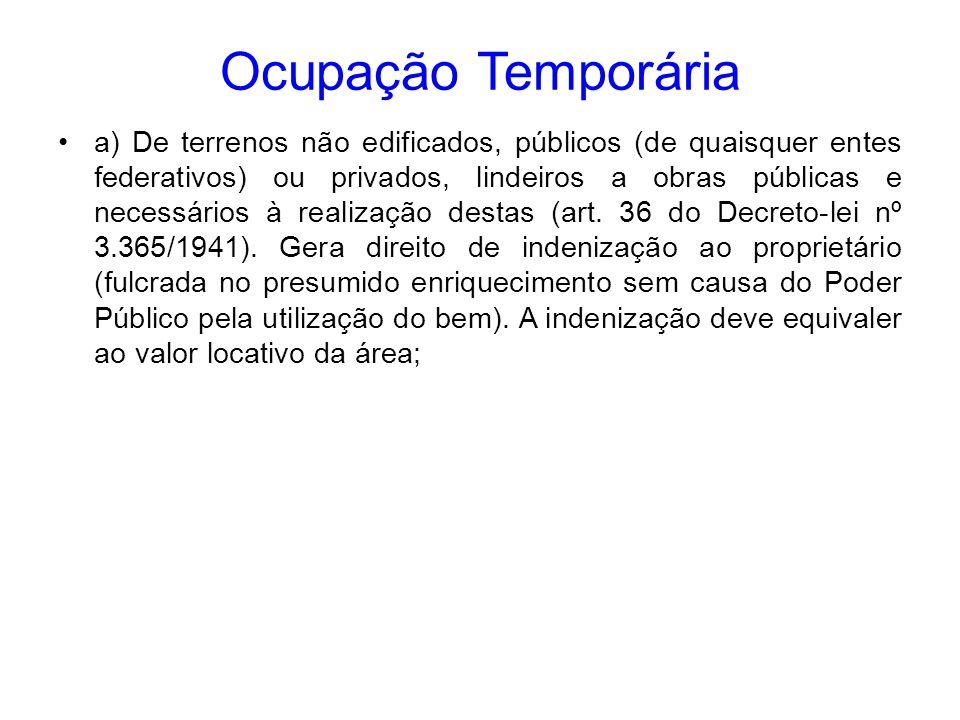 Ocupação Temporária a) De terrenos não edificados, públicos (de quaisquer entes federativos) ou privados, lindeiros a obras públicas e necessários à r