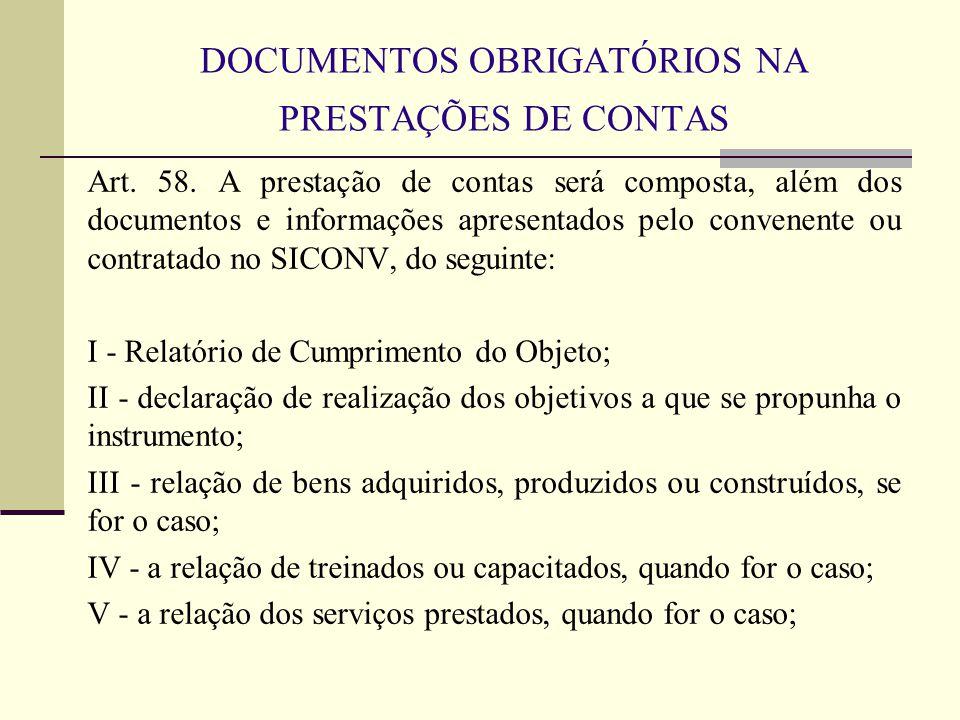 DOCUMENTOS OBRIGATÓRIOS NA PRESTAÇÕES DE CONTAS Art. 58. A prestação de contas será composta, além dos documentos e informações apresentados pelo conv